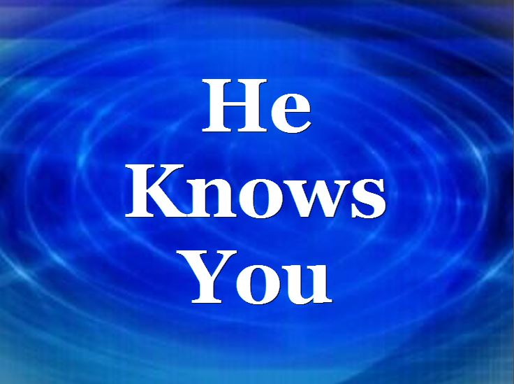 He Knows You