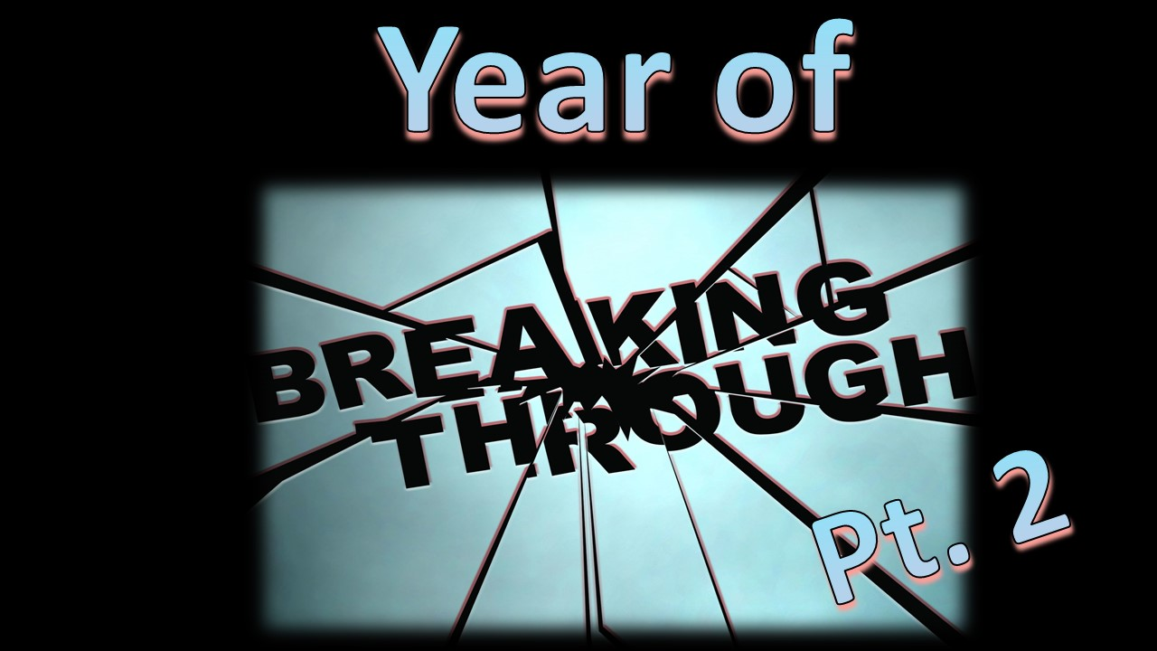 Year of Breaking Through – Part 2
