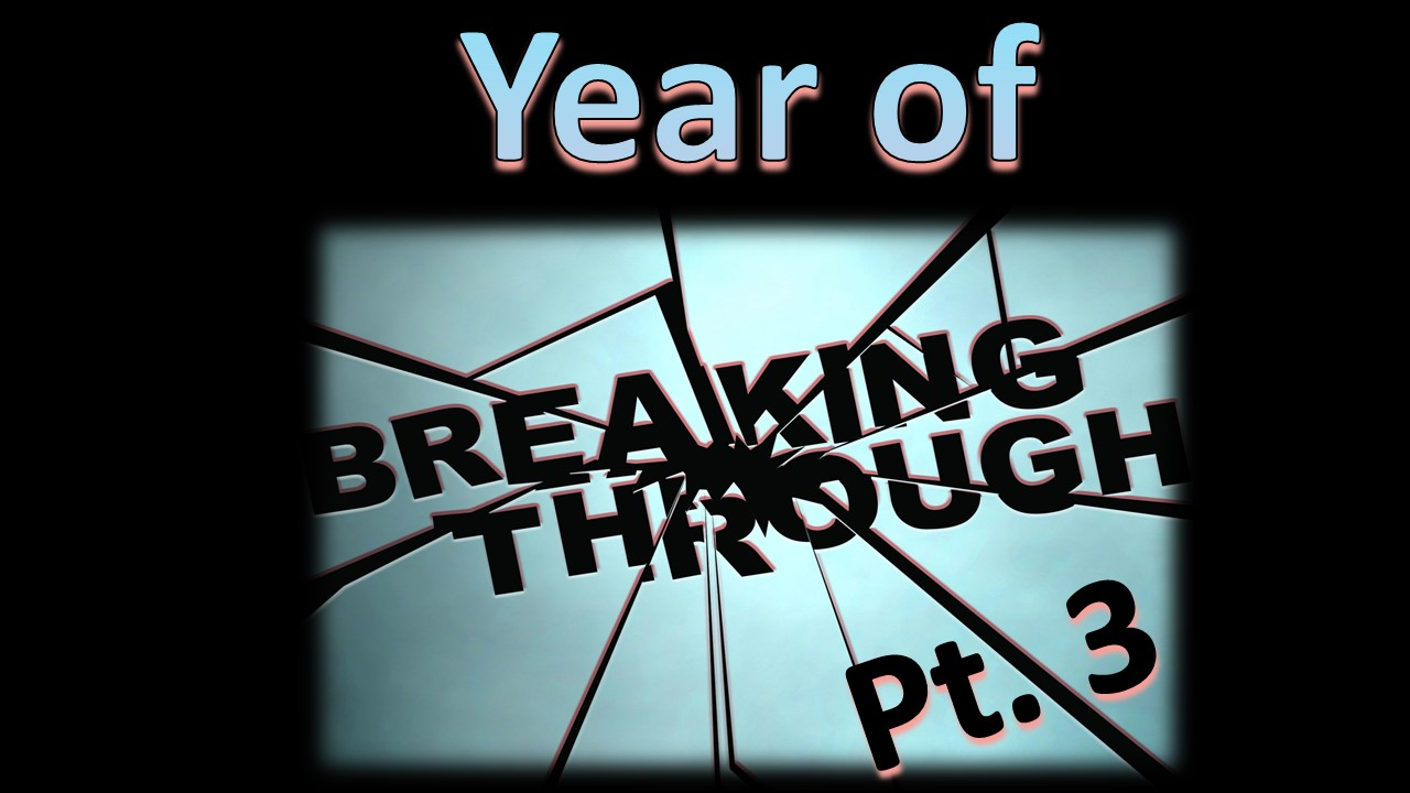 Year of Breaking Through – Part 3