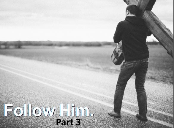 Follow Him – Part 3